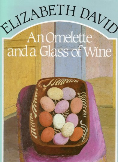 Elizabeth David's - An Omelette and a Glass of Wine