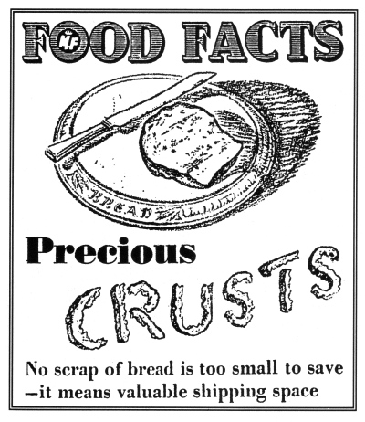 Food Facts Precious Crusts - No scrap of bread is too small to save - it means valuable shipping space