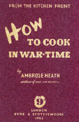 From the kitchen front - How to cook in War-Time - by Ambrose Heath